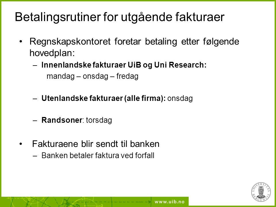 Betalingsrutiner for utgående fakturaer Regnskapskontoret foretar betaling etter følgende hovedplan: –Innenlandske fakturaer UiB og Uni Research: mand