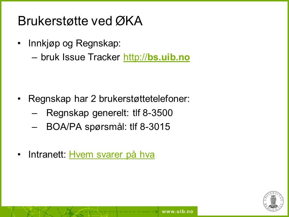 Brukerstøtte ved ØKA Innkjøp og Regnskap: –bruk Issue Tracker http://bs.uib.nohttp://bs.uib.no Regnskap har 2 brukerstøttetelefoner: –Regnskap generel