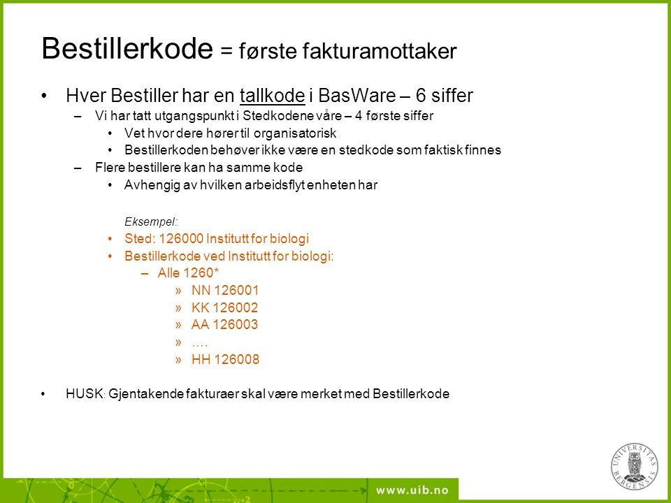 Bestillerkode = første fakturamottaker Hver Bestiller har en tallkode i BasWare – 6 siffer –Vi har tatt utgangspunkt i Stedkodene våre – 4 første siff