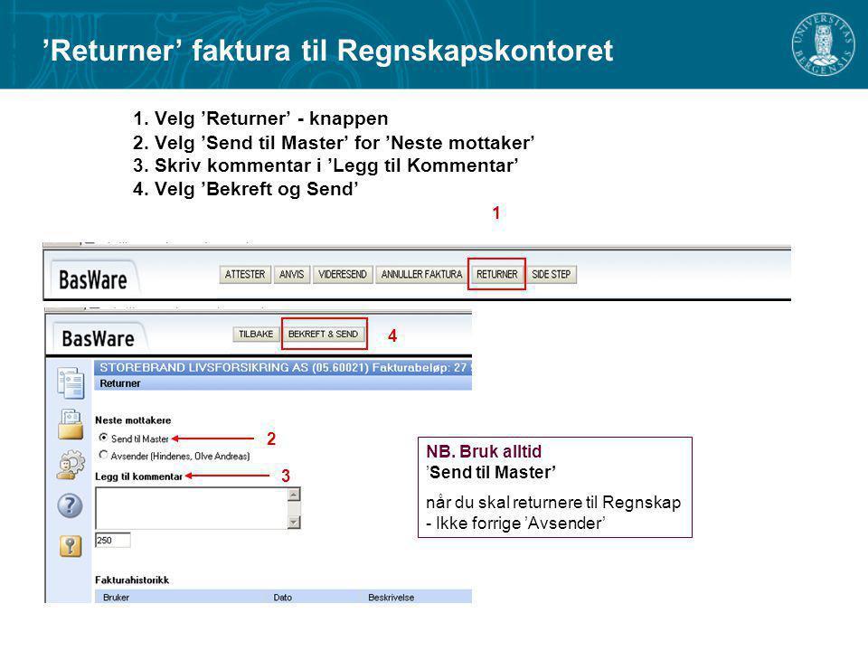 1. Velg 'Returner' - knappen 2. Velg 'Send til Master' for 'Neste mottaker' 3. Skriv kommentar i 'Legg til Kommentar' 4. Velg 'Bekreft og Send' 'Retur