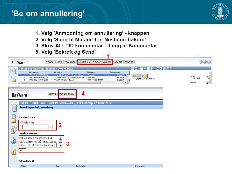1. Velg 'Anmodning om annullering' - knappen 2. Velg 'Send til Master' for 'Neste mottakere' 3. Skriv ALLTID kommentar i 'Legg til Kommentar' 5. Velg