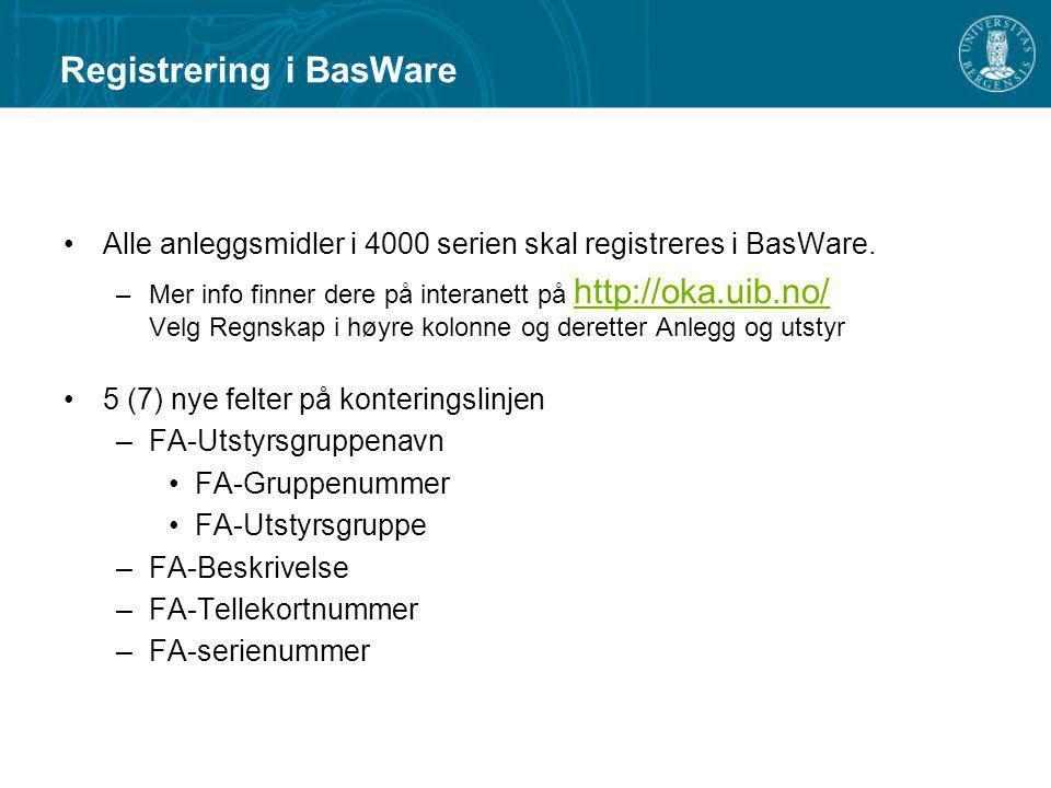 Registrering i BasWare Alle anleggsmidler i 4000 serien skal registreres i BasWare. –Mer info finner dere på interanett på http://oka.uib.no/ Velg Reg