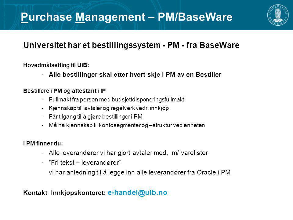 Universitet har et bestillingssystem - PM - fra BaseWare Hovedmålsetting til UiB: -Alle bestillinger skal etter hvert skje i PM av en Bestiller Bestil