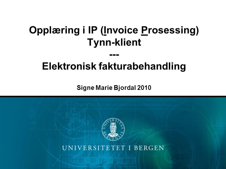 Opplæring i IP (Invoice Prosessing) Tynn-klient --- Elektronisk fakturabehandling Signe Marie Bjordal 2010