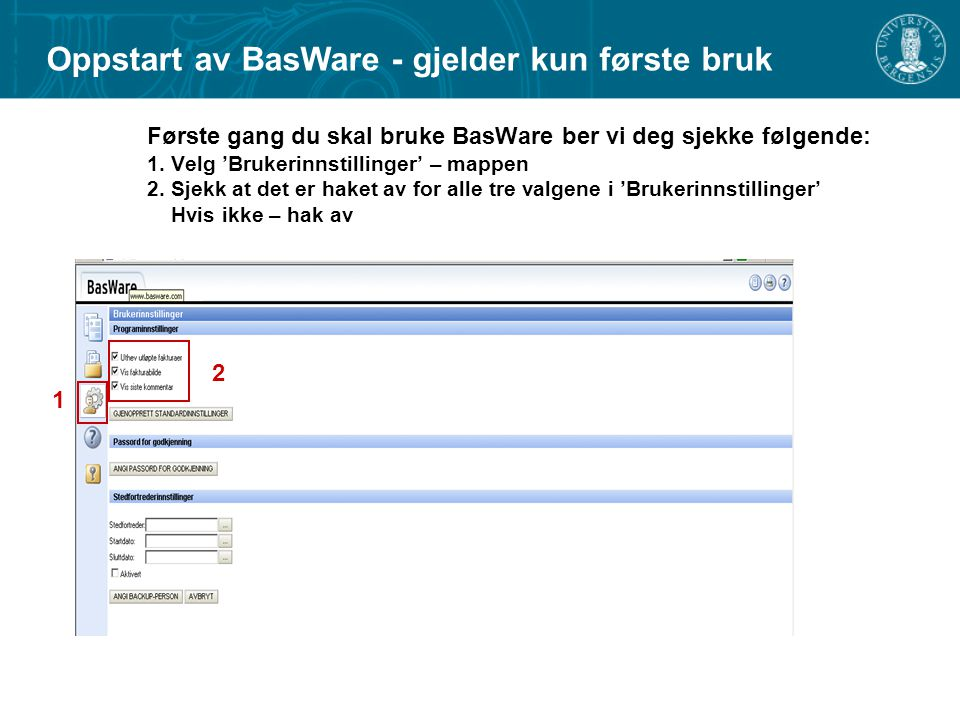 Første gang du skal bruke BasWare ber vi deg sjekke følgende: 1.