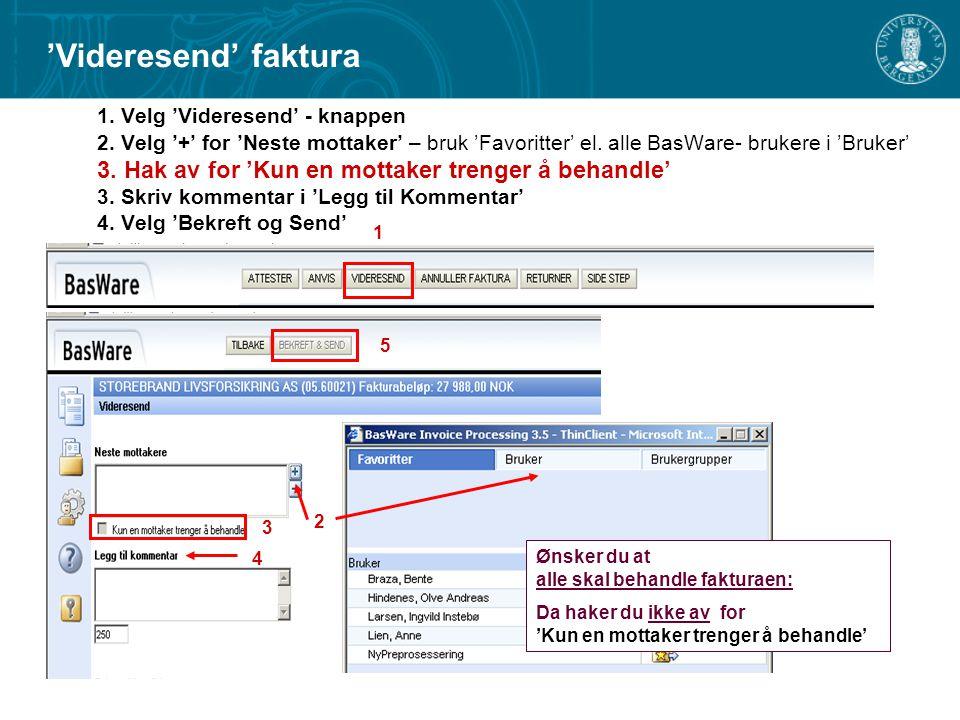 1. Velg 'Videresend' - knappen 2. Velg '+' for 'Neste mottaker' – bruk 'Favoritter' el. alle BasWare- brukere i 'Bruker' 3. Hak av for 'Kun en mottake