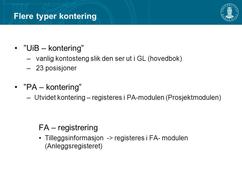 Flere typer kontering UiB – kontering – vanlig kontosteng slik den ser ut i GL (hovedbok) – 23 posisjoner PA – kontering –Utvidet kontering – registeres i PA-modulen (Prosjektmodulen) FA – registrering Tilleggsinformasjon -> registeres i FA- modulen (Anleggsregisteret)