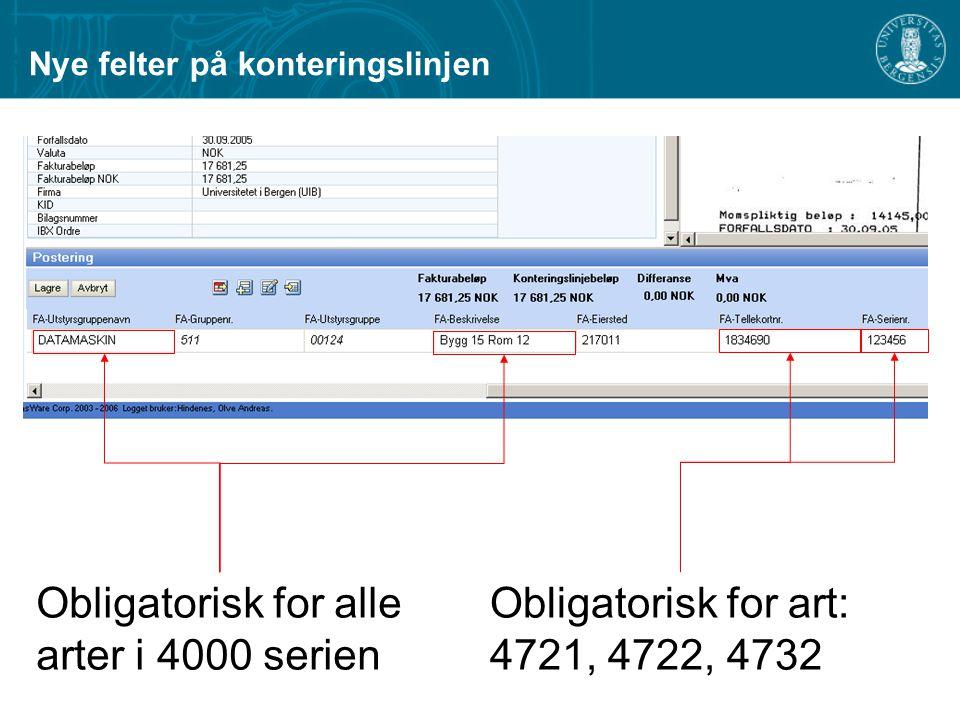 Obligatorisk for alle arter i 4000 serien Obligatorisk for art: 4721, 4722, 4732 Nye felter på konteringslinjen