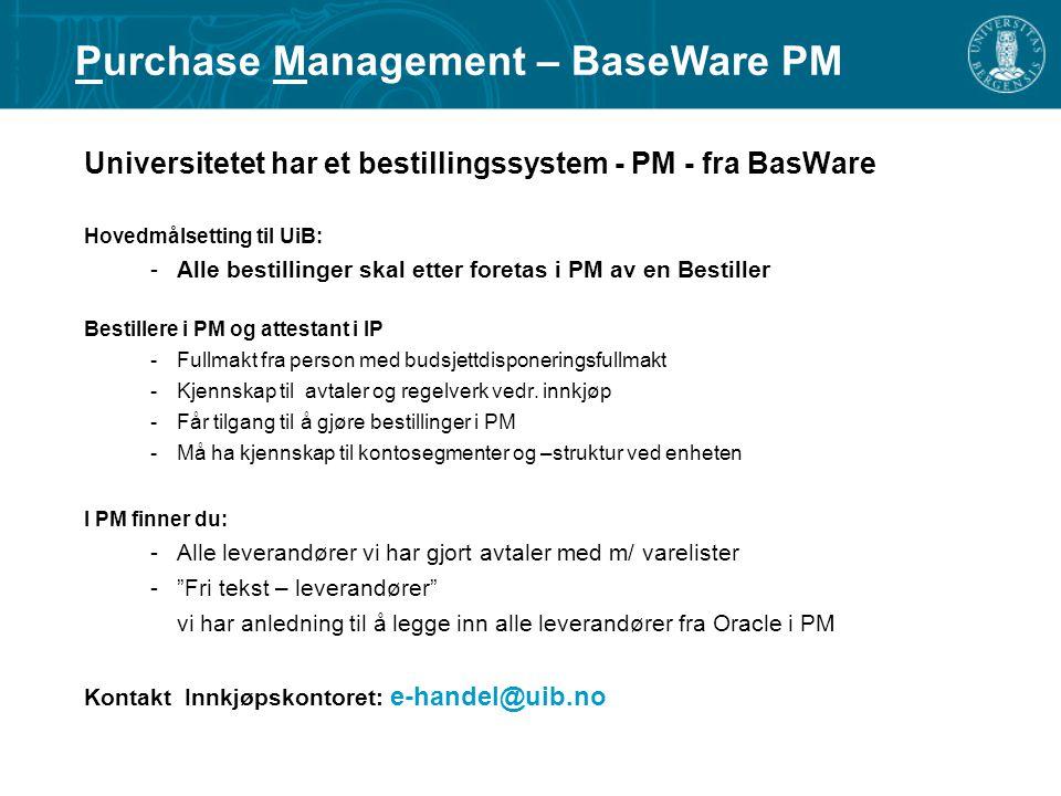 Universitetet har et bestillingssystem - PM - fra BasWare Hovedmålsetting til UiB: -Alle bestillinger skal etter foretas i PM av en Bestiller Bestille