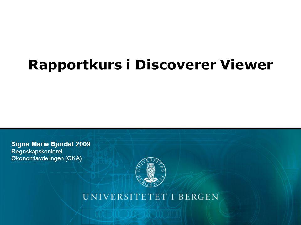 Rapportkurs i Discoverer Viewer Signe Marie Bjordal 2009 Regnskapskontoret Økonomiavdelingen (OKA)