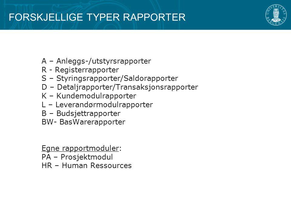 FORSKJELLIGE TYPER RAPPORTER A – Anleggs-/utstyrsrapporter R - Registerrapporter S – Styringsrapporter/Saldorapporter D – Detaljrapporter/Transaksjons