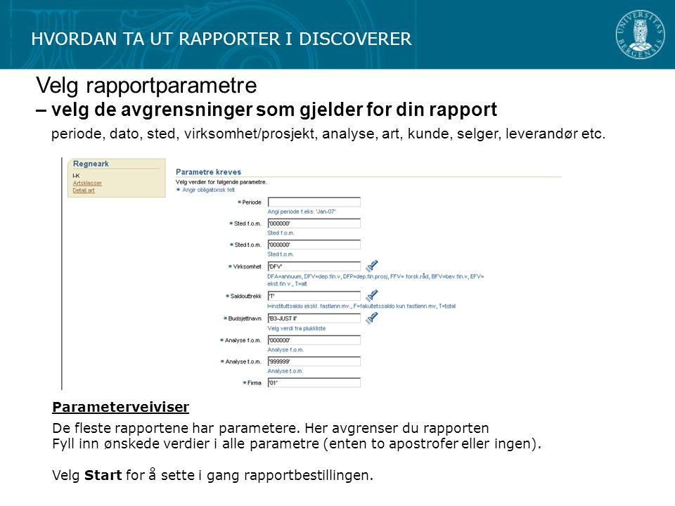 HVORDAN TA UT RAPPORTER I DISCOVERER Velg rapportparametre – velg de avgrensninger som gjelder for din rapport periode, dato, sted, virksomhet/prosjek