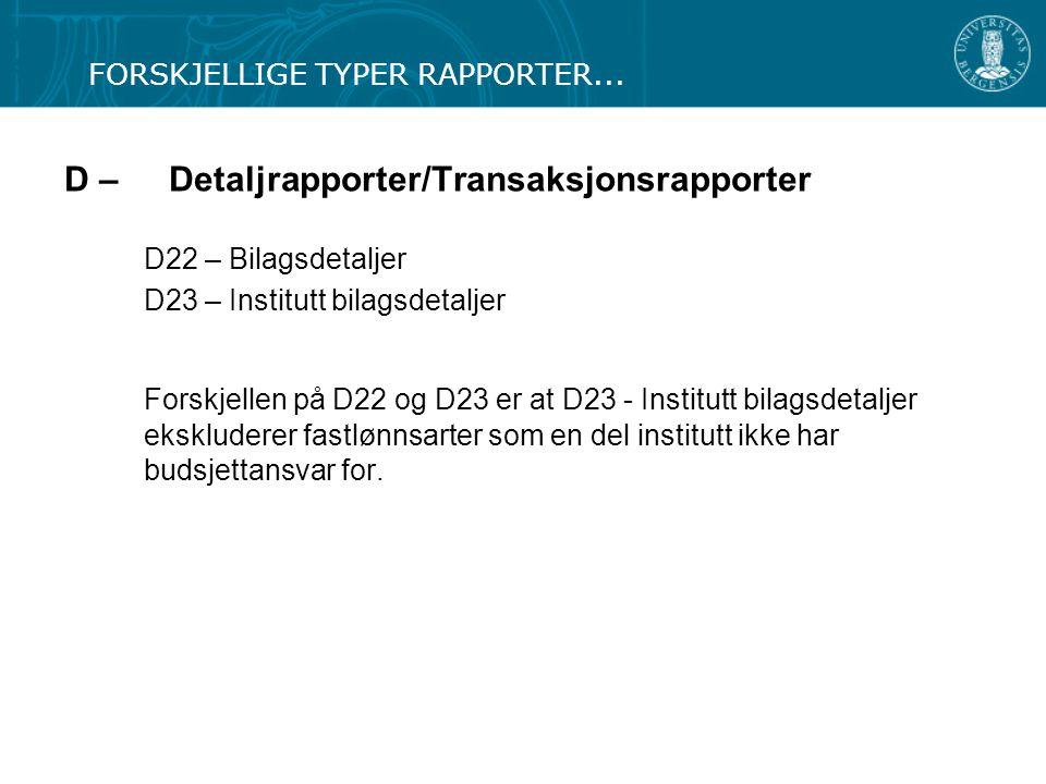D – Detaljrapporter/Transaksjonsrapporter D22 – Bilagsdetaljer D23 – Institutt bilagsdetaljer Forskjellen på D22 og D23 er at D23 - Institutt bilagsde