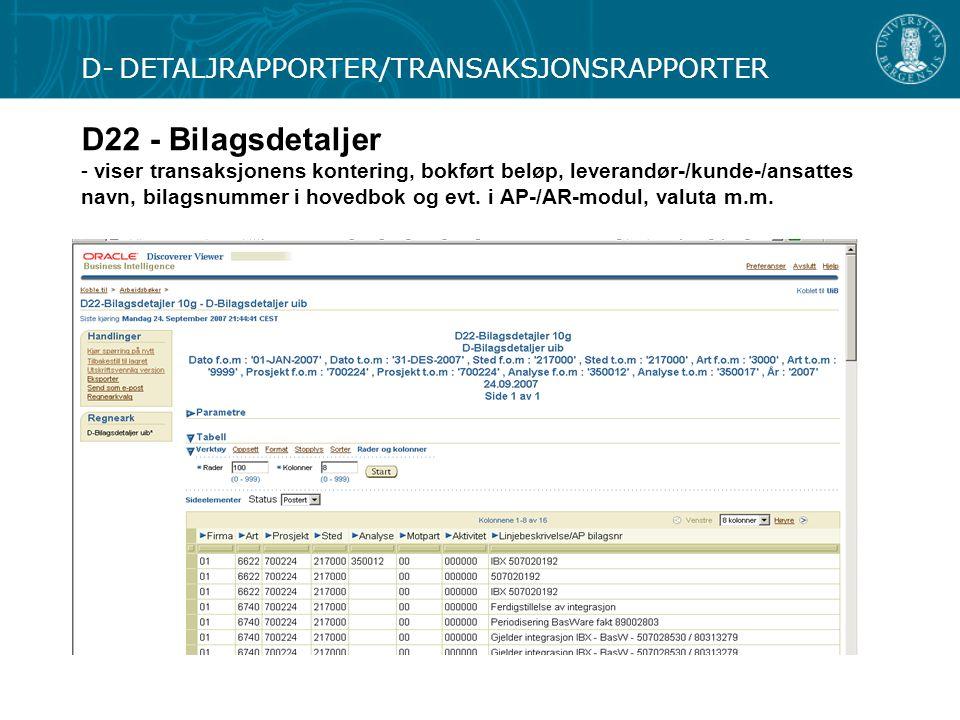 D22 - Bilagsdetaljer - viser transaksjonens kontering, bokført beløp, leverandør-/kunde-/ansattes navn, bilagsnummer i hovedbok og evt. i AP-/AR-modul