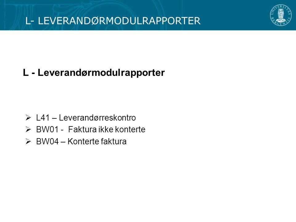 L - Leverandørmodulrapporter  L41 – Leverandørreskontro  BW01 - Faktura ikke konterte  BW04 – Konterte faktura L- LEVERANDØRMODULRAPPORTER