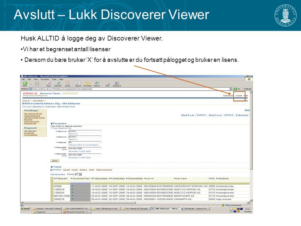 Avslutt – Lukk Discoverer Viewer Husk ALLTID å logge deg av Discoverer Viewer. Vi har et begrenset antall lisenser Dersom du bare bruker 'X' for å avs