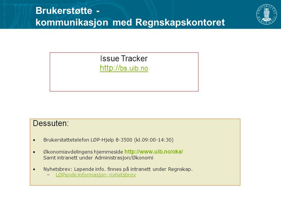 Brukerstøtte - kommunikasjon med Regnskapskontoret Issue Tracker http:// bs.uib.no Dessuten: Brukerstøttetelefon LØP-Hjelp 8-3500 (kl.09:00-14:30) Øko