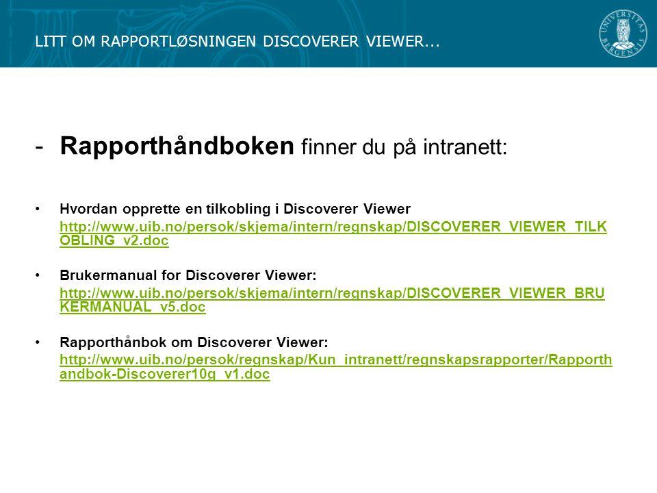 -Rapporthåndboken finner du på intranett: Hvordan opprette en tilkobling i Discoverer Viewer http://www.uib.no/persok/skjema/intern/regnskap/DISCOVERE