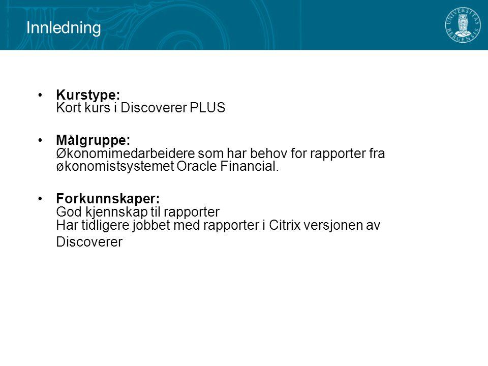 Innledning Kurstype: Kort kurs i Discoverer PLUS Målgruppe: Økonomimedarbeidere som har behov for rapporter fra økonomistsystemet Oracle Financial.