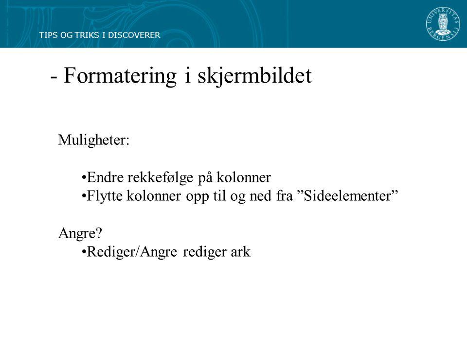 - Formatering i skjermbildet Muligheter: Endre rekkefølge på kolonner Flytte kolonner opp til og ned fra Sideelementer Angre.