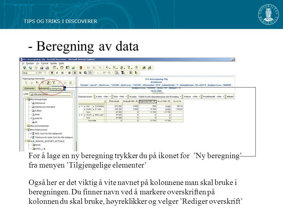 - Beregning av data Også her er det viktig å vite navnet på kolonnene man skal bruke i beregningen.