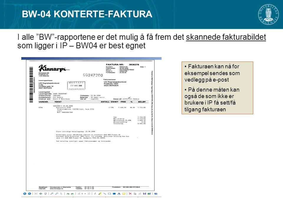 I alle BW -rapportene er det mulig å få frem det skannede fakturabildet som ligger i IP – BW04 er best egnet Fakturaen kan nå for eksempel sendes som vedlegg på e-post På denne måten kan også de som ikke er brukere i IP få sett/få tilgang fakturaen BW-04 KONTERTE-FAKTURA