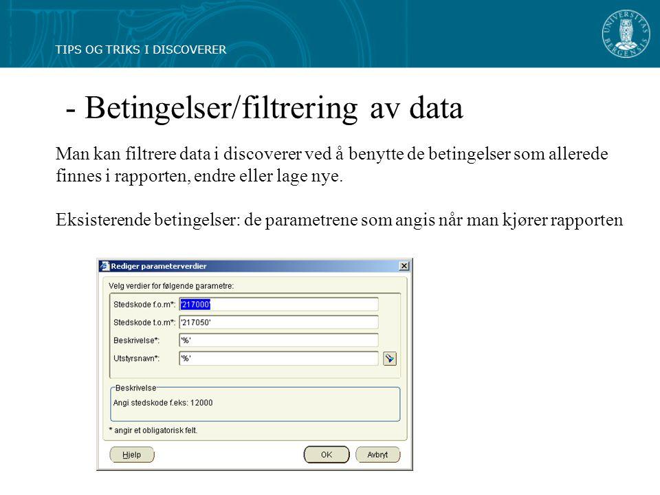 - Betingelser/filtrering av data Man kan filtrere data i discoverer ved å benytte de betingelser som allerede finnes i rapporten, endre eller lage nye.