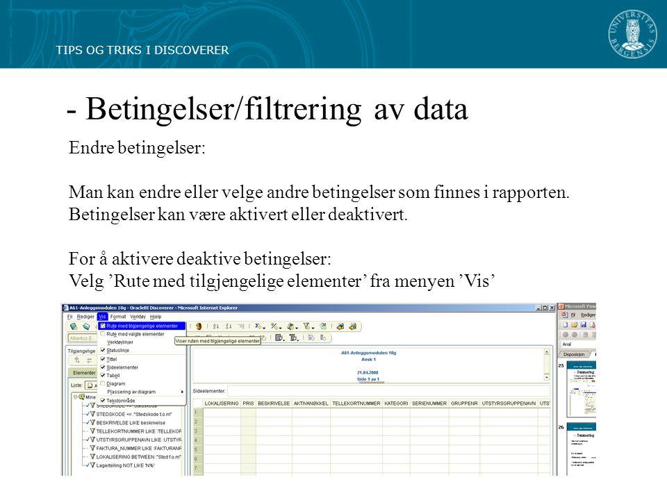 - Betingelser/filtrering av data Endre betingelser: Man kan endre eller velge andre betingelser som finnes i rapporten.