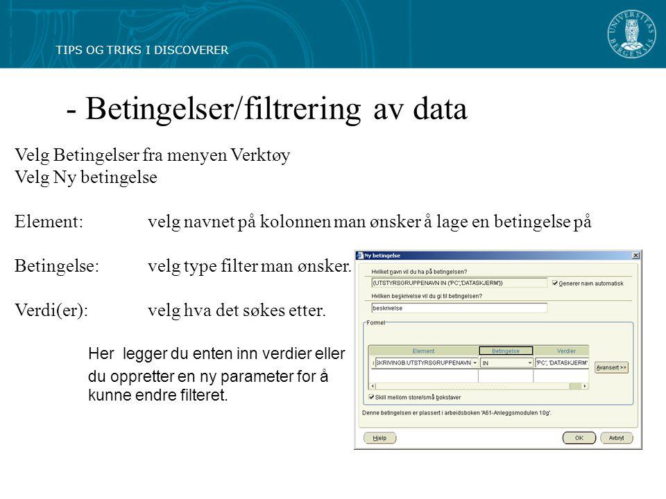 - Betingelser/filtrering av data Velg Betingelser fra menyen Verktøy Velg Ny betingelse Element: velg navnet på kolonnen man ønsker å lage en betingelse på Betingelse: velg type filter man ønsker.