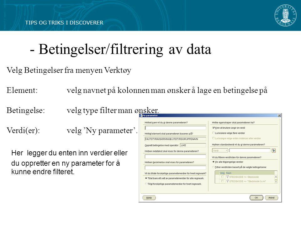 - Betingelser/filtrering av data Velg Betingelser fra menyen Verktøy Element: velg navnet på kolonnen man ønsker å lage en betingelse på Betingelse: velg type filter man ønsker.