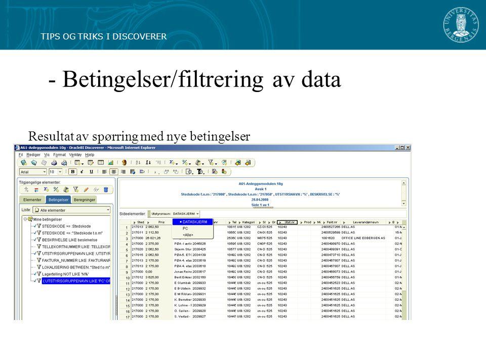 - Betingelser/filtrering av data Resultat av spørring med nye betingelser TIPS OG TRIKS I DISCOVERER