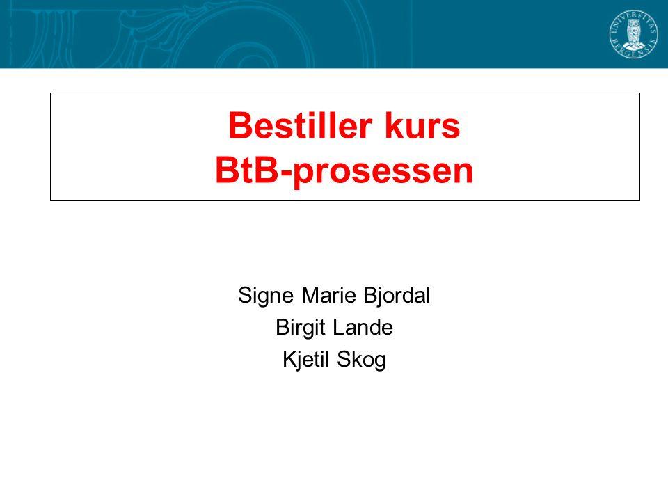 Bestiller kurs BtB-prosessen Signe Marie Bjordal Birgit Lande Kjetil Skog