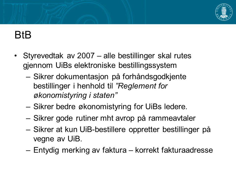 BtB Styrevedtak av 2007 – alle bestillinger skal rutes gjennom UiBs elektroniske bestillingssystem –Sikrer dokumentasjon på forhåndsgodkjente bestilli