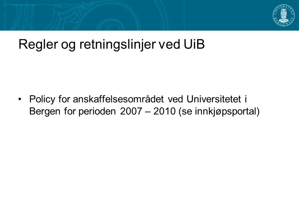 Regler og retningslinjer ved UiB Policy for anskaffelsesområdet ved Universitetet i Bergen for perioden 2007 – 2010 (se innkjøpsportal)
