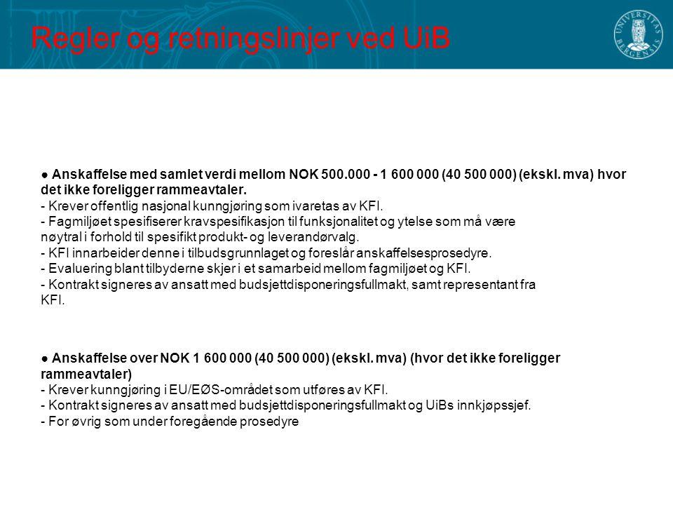 Regler og retningslinjer ved UiB ● Anskaffelse med samlet verdi mellom NOK 500.000 - 1 600 000 (40 500 000) (ekskl. mva) hvor det ikke foreligger ramm