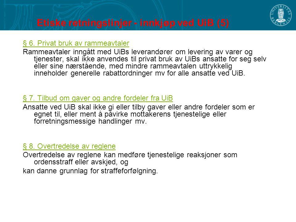 Etiske retningslinjer - innkjøp ved UiB (5) § 6. Privat bruk av rammeavtaler Rammeavtaler inngått med UiBs leverandører om levering av varer og tjenes