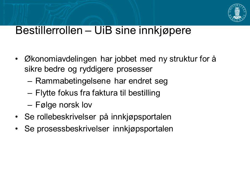 Bestillerrollen – UiB sine innkjøpere Økonomiavdelingen har jobbet med ny struktur for å sikre bedre og ryddigere prosesser –Rammabetingelsene har end