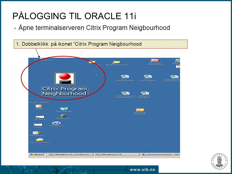 "PÅLOGGING TIL ORACLE 11i - Åpne terminalserveren Citrix Program Neigbourhood 1. Dobbelklikk på ikonet ""Citrix Program Neigbourhood"