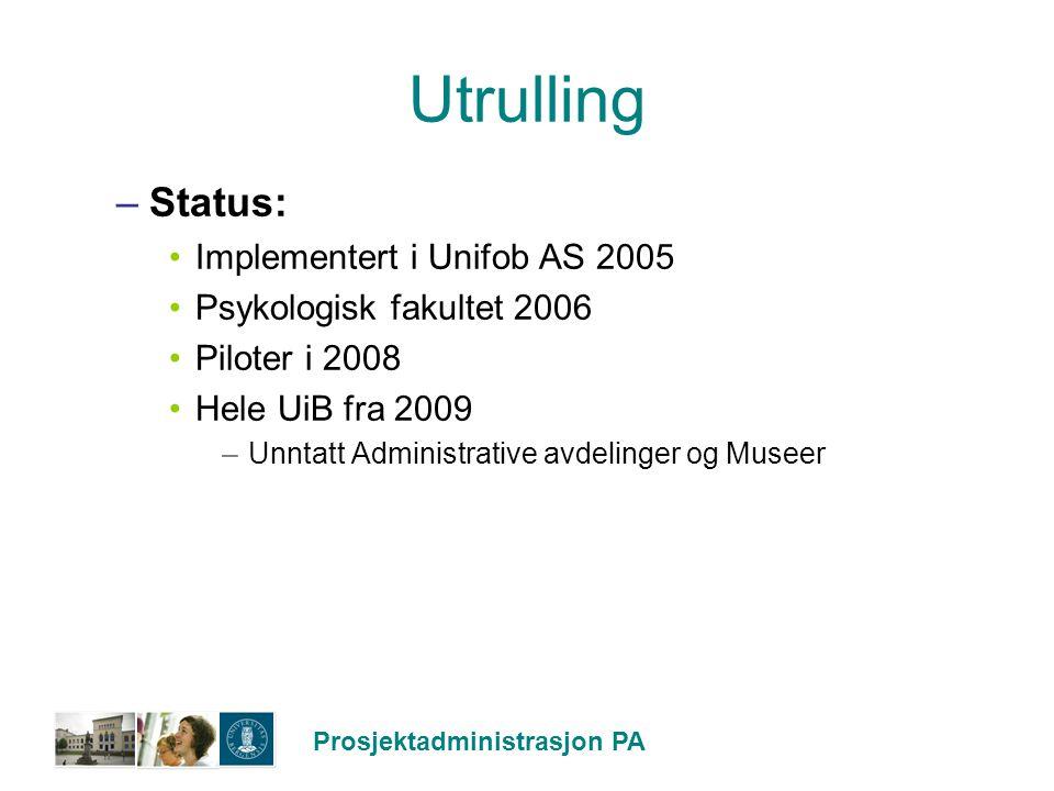 Prosjektadministrasjon PA Utrulling –Status: Implementert i Unifob AS 2005 Psykologisk fakultet 2006 Piloter i 2008 Hele UiB fra 2009 –Unntatt Adminis