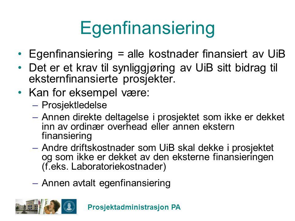Prosjektadministrasjon PA Egenfinansiering Egenfinansiering = alle kostnader finansiert av UiB Det er et krav til synliggjøring av UiB sitt bidrag til