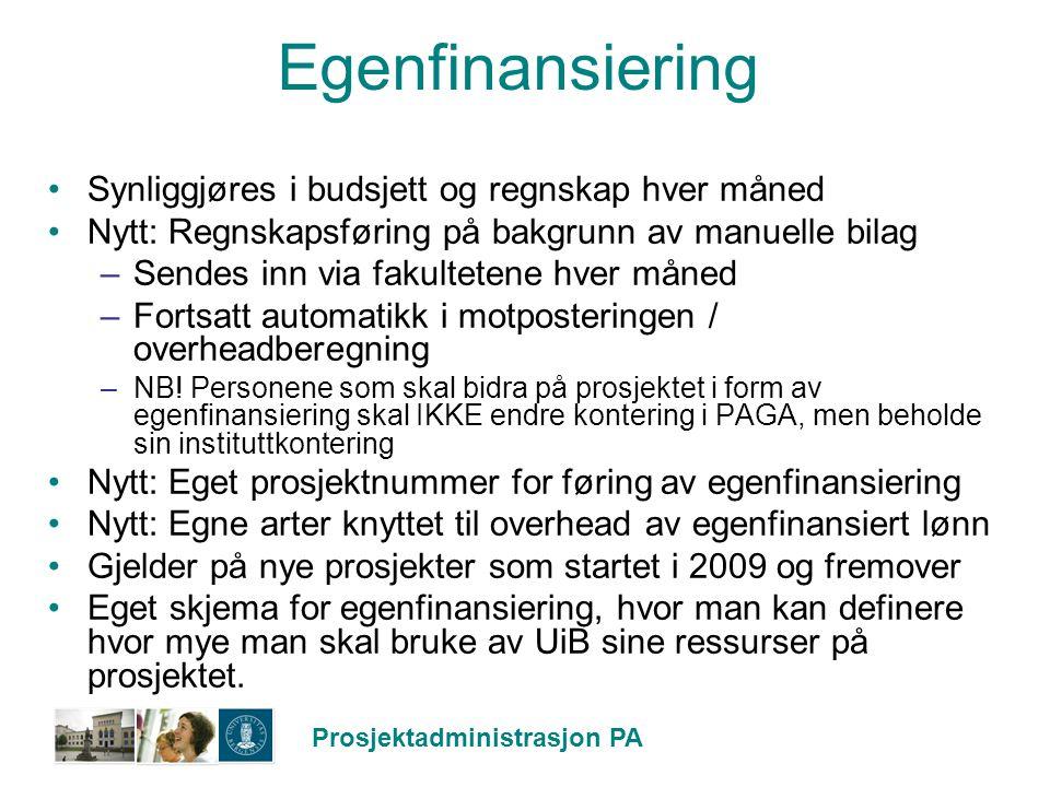 Prosjektadministrasjon PA Egenfinansiering Synliggjøres i budsjett og regnskap hver måned Nytt: Regnskapsføring på bakgrunn av manuelle bilag –Sendes