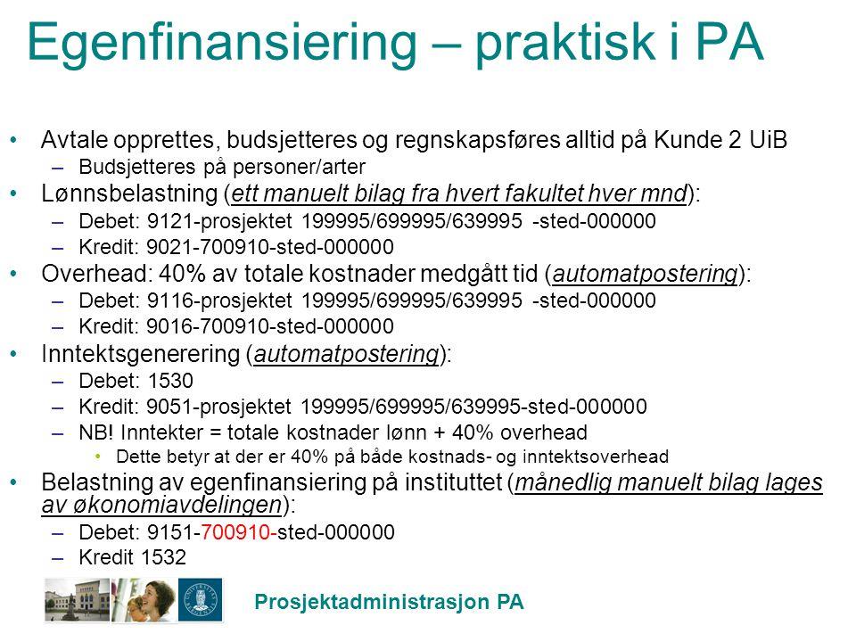 Prosjektadministrasjon PA Egenfinansiering – praktisk i PA Avtale opprettes, budsjetteres og regnskapsføres alltid på Kunde 2 UiB –Budsjetteres på per