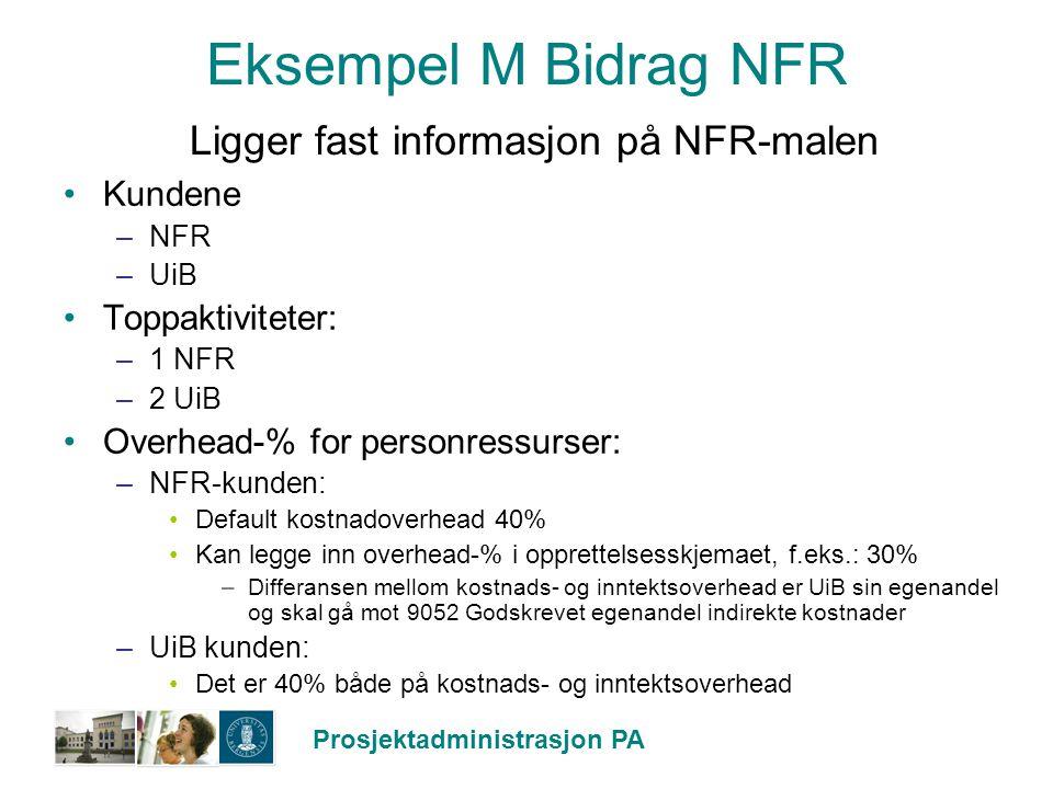 Prosjektadministrasjon PA Eksempel M Bidrag NFR Ligger fast informasjon på NFR-malen Kundene –NFR –UiB Toppaktiviteter: –1 NFR –2 UiB Overhead-% for p