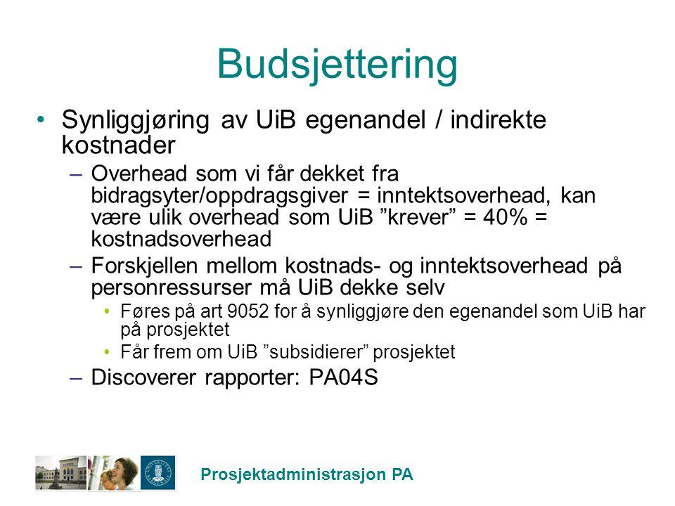Prosjektadministrasjon PA Budsjettering Synliggjøring av UiB egenandel / indirekte kostnader –Overhead som vi får dekket fra bidragsyter/oppdragsgiver