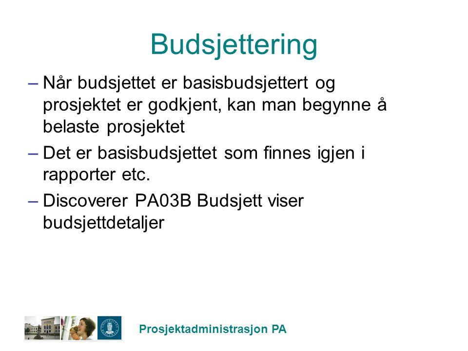 Prosjektadministrasjon PA Budsjettering –Når budsjettet er basisbudsjettert og prosjektet er godkjent, kan man begynne å belaste prosjektet –Det er ba