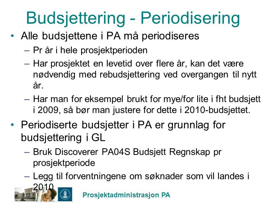 Prosjektadministrasjon PA Budsjettering - Periodisering Alle budsjettene i PA må periodiseres –Pr år i hele prosjektperioden –Har prosjektet en leveti
