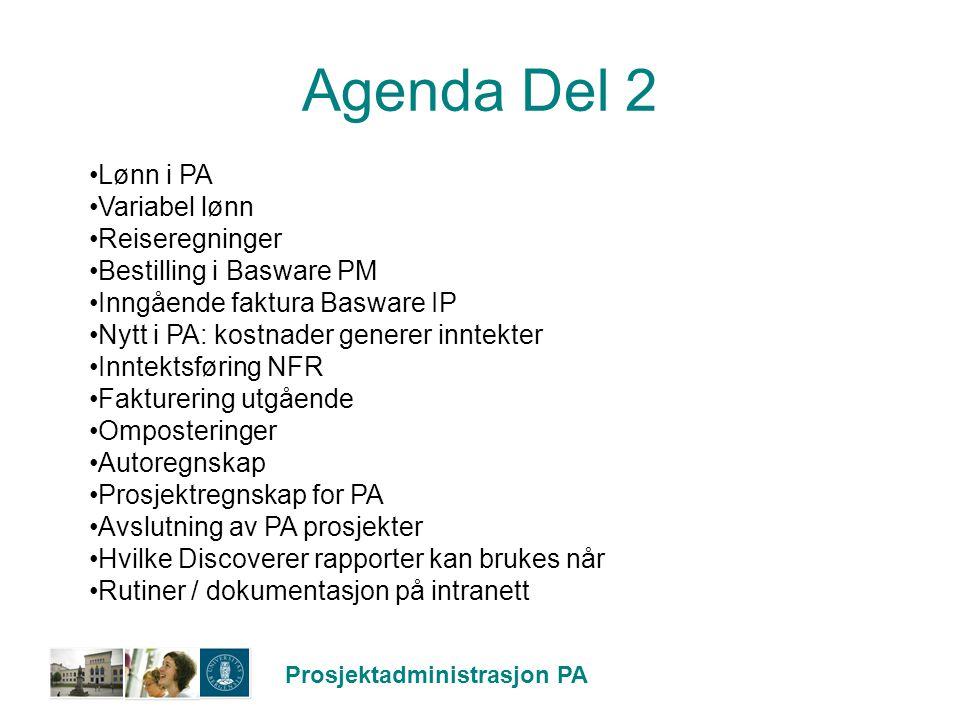 Prosjektadministrasjon PA Agenda Del 2 Lønn i PA Variabel lønn Reiseregninger Bestilling i Basware PM Inngående faktura Basware IP Nytt i PA: kostnade
