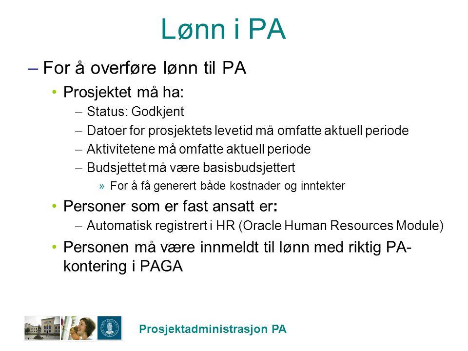 Prosjektadministrasjon PA Lønn i PA –For å overføre lønn til PA Prosjektet må ha: –Status: Godkjent –Datoer for prosjektets levetid må omfatte aktuell