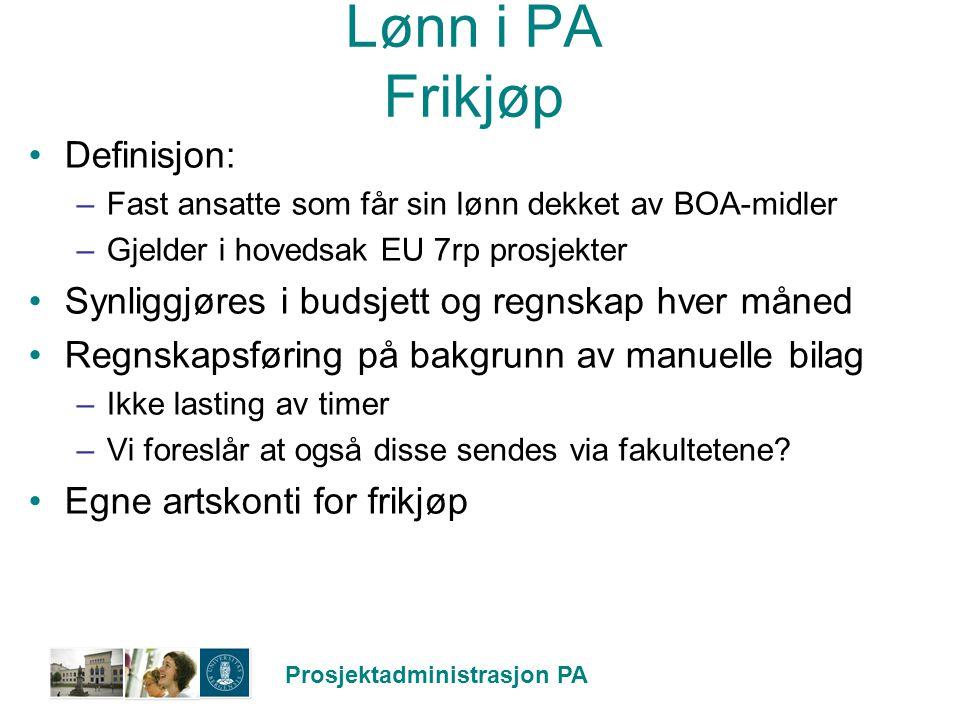 Prosjektadministrasjon PA Lønn i PA Frikjøp Definisjon: –Fast ansatte som får sin lønn dekket av BOA-midler –Gjelder i hovedsak EU 7rp prosjekter Synl