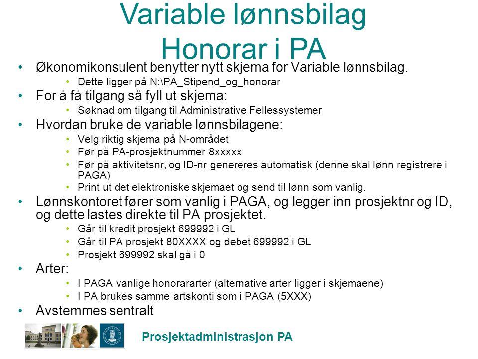 Prosjektadministrasjon PA Variable lønnsbilag Honorar i PA Økonomikonsulent benytter nytt skjema for Variable lønnsbilag. Dette ligger på N:\PA_Stipen